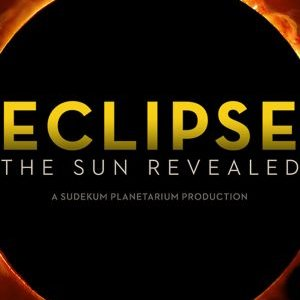 "Fulldome Show ""Eclipse: The Sun Revealed"""